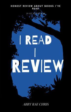 I READ, I REVIEW by abbyraechris08
