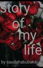 Story Of My Life:A Hausa Love story by SaudahAbubakar