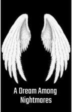 A Dream Among Nightmares by echotailskitsune