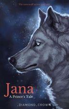 Jana : A Prince's Tale by _diamond_crown