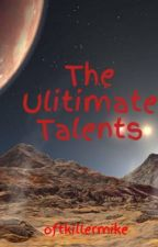 The Ulitimate Talents by oftkillermike