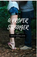 A Proper Stranger ( My Silent Admirer✅) by sweetbooklover25