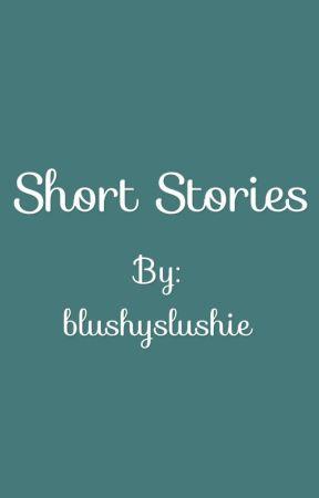 Short Stories by blushyslushie