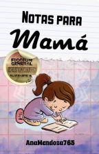 Notas para Mamá © *EDITANDO* by AnaMendoza765