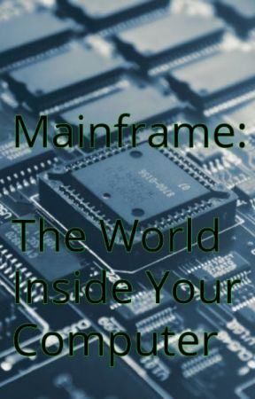 Mainframe: The World Inside Your Computer by kyraneedsalife