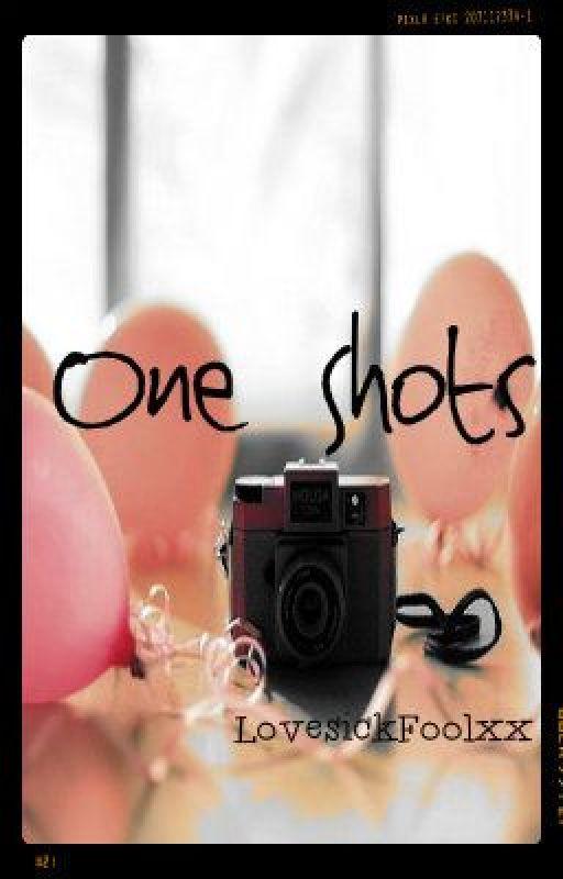 One Shots. by LovesickFoolxx