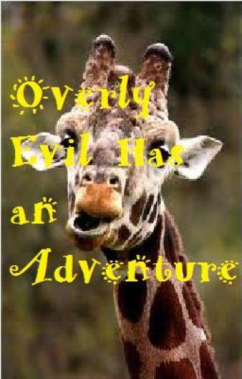 Overly Evil Has an Adventure