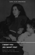 I WANT YOU || CAMREN || Do I want you? by SaraAlexUnderdog