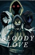 Bloody Love (Yandere Creepypasta x Reader) by taemmie