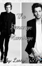 The Arrange Marriage (Larry Stylinson) by Larry8659