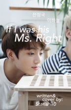 If I was his Ms. Right {BTS JUNGKOOK FANFIC} by Starish10