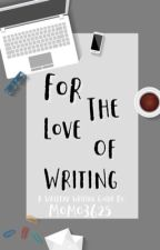 For The Love Of Writing by Momo3625