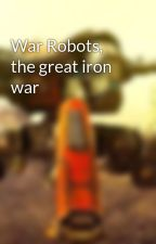 War Robots, the great iron war by garunixreborn