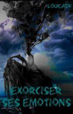 Exorciser ses émotions by Riley_lkaj