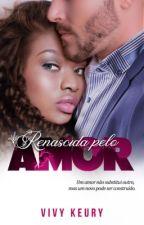 Renascida Pelo Amor  (EM PAUSA)! by VivyKeury