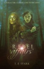 Rebel Affairs (Character Clashes & Interviews) by J-E_Stark