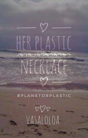 Her Plastic Necklace #PlanetOrPlastic by vasaloloa