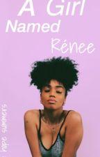 A Girl Named Rénee by HopeSummerss