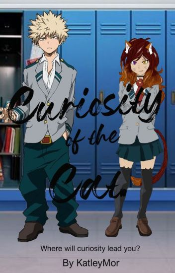 Curiosity of the Cat! (Katsuki Bakugou x reader) Book 1 - Katley