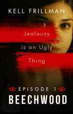 Beechwood Episode 1 - Jealousy is an Ugly Thing by kellfrillman