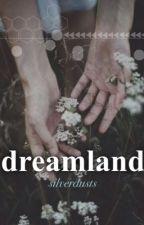 Dreamland by SilverDusts