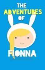 The Adventures of Fionna (An Adventure Time Fan Fiction) by HanaStrauss