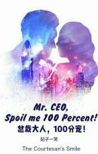 [All 992 Chapters already posted] Mr. CEO Spoil me 100 Percent! by brain_burst