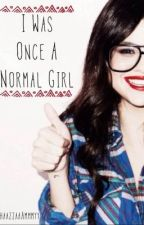 I Was Once A Normal Girl (Selena Gomez Fanfic) by ShaazzaaAmmmyy