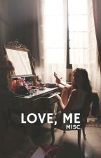 Love, Me | Misc by kmbell92