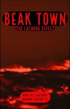 Beak Town: The Lazarus Effect by ZeroThree-Stories