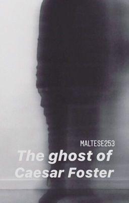 Đọc truyện The ghost of Caesar Foster