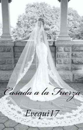 Casada A La Fuerza by Evequi17