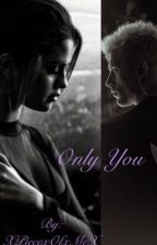 Only You by XPiecexOfxMeX
