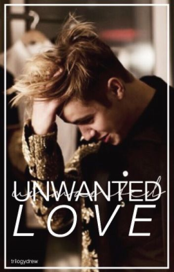 Unwanted Love || Justin Bieber