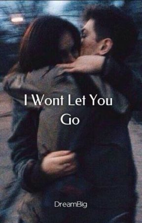 I Wont Let You Go by __Dream__Big__