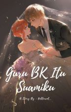 Guru Killer Itu Suamiku (Slow Update) by WFebiy_