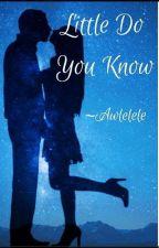 Little Do You know  by Awlelele