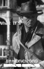 What If's | Arthur Morgan x Reader  by Thatting__