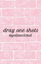 drag one shots! by yellowcl0ud