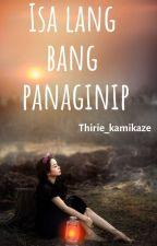 ISA LANG BANG PANAGINIP???? by thirie_kamikaze