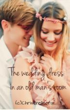 The Wedding Dress In An Old Man's Room(Short Story) by BitterRomantic