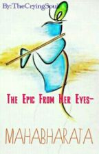 The Epic From Her Eyes- Mahabharata  by TheCryingSoul