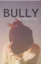 Bully (In Edit) by Coco312