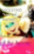 HICCSTRID *how we started* by Astrid_Ysabel