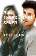 AŞK TESADÜFLERİ SEVER by eylul_chanyeol