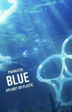 BLUE ; Planet Or Plastic? by phangster