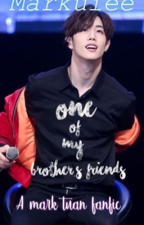 One of my brother's friends (MARK TUAN) - chapter four: he saved me