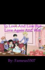 To Love And Lose But Love Again And Win by Fameus5507