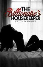 The Billionaire's Housekeeper   #Wattys2017 by Kwinbiiii