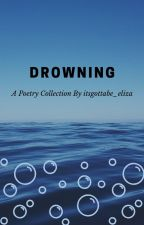 Drowning: A Poetry Collection by itsgottabe_eliza